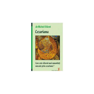 Cezariana - Care este viitorul unei umanitati nascute prin cezariana?