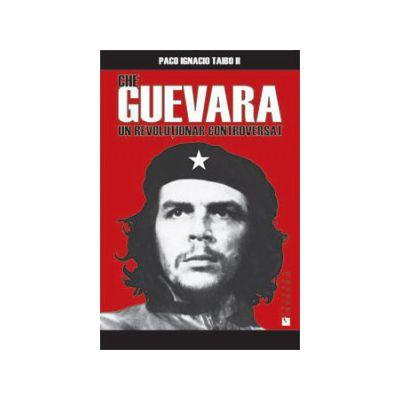Che Guevara - Un revoluţionar controversat