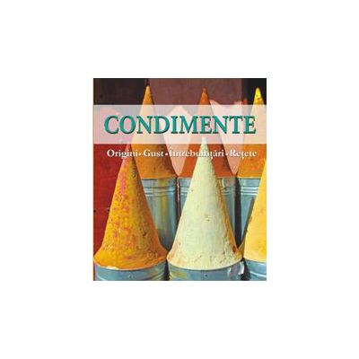 Condimente - Origini, gust, intrebuintari, retete