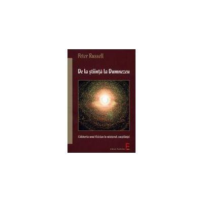 De la stiinta la Dumnezeu - Calatoria unui fizician in misterul constiintei