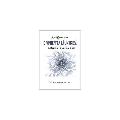 Divinitatea launtrica - O calatorie spre descoperirea de sine