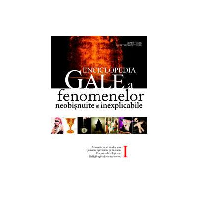 Enciclopedia Gale a fenomenelor neobisnuite si inexplicabile - Volumul 1