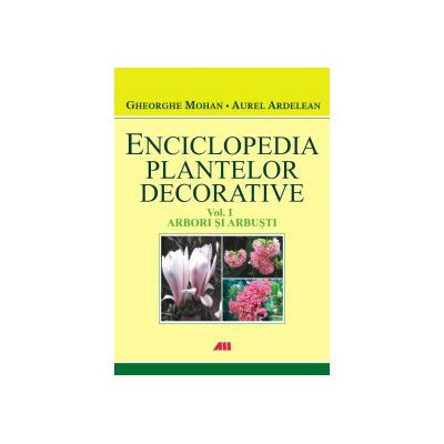 Enciclopedia plantelor decorative - Volumul I - Arbori si arbusti