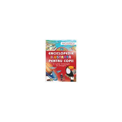 Enciclopedie ilustrata pentru copii - O lume intreaga in imagini
