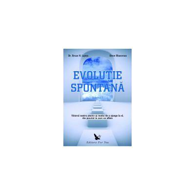 Evolutie spontana - Viitorul nostru pozitiv si un mod de a ajunge la el, din punctul in care ne aflam (2 vol.)