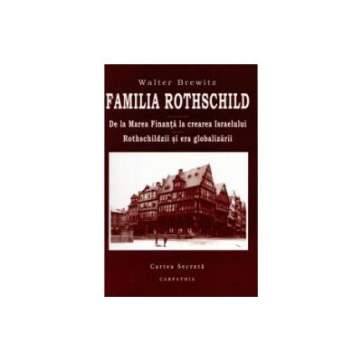 Familia Rothschild - De la Marea Finanta la crearea Israelului - Rothschildzii si era globalizarii