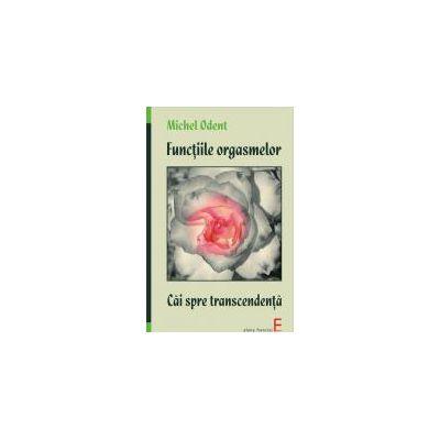 Functiile orgasmelor - Cai spre transcendenta