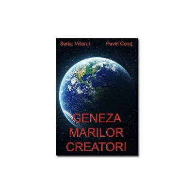 Geneza marilor creatori. Seria - Viitorul - vol. 1