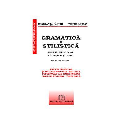 Gramatica si Stilistica - pentru uz scolar