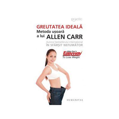 Greutatea ideală - Metoda uşoară a lui Allen Carr