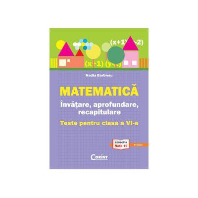 Matematica - Invatare, aprofundare, recapitulare - Teste pentru clasa a VI-a