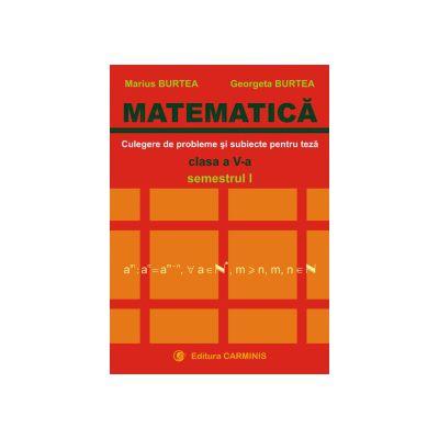 Matematica - Clasa a V-a - Culegere de probleme si subiecte pentru teza - Sem.1