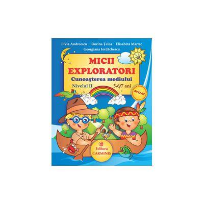 Micii Exploratori - Cunoasterea mediului. Nivelul II. 5-6/7 ani