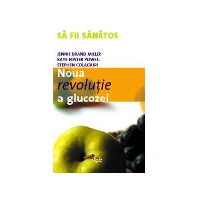 Noua revolutie a glucozei - Indicele glicemic - o solutie pentru sanatate ideala