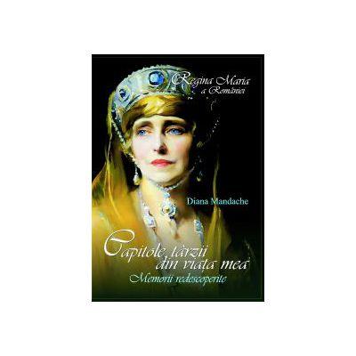 Regina Maria a Romaniei - Capitole tarzii din viata mea