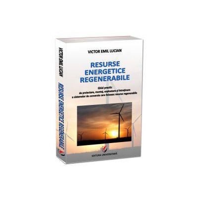 Resurse energetice regenerabile - Ghid practic de proiectare, montaj, exploatare si intretinere a sistemelor de conversie care folosesc resurse regenerabile