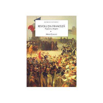 Revolutia Franceza - Poporul si regele - Vol 1
