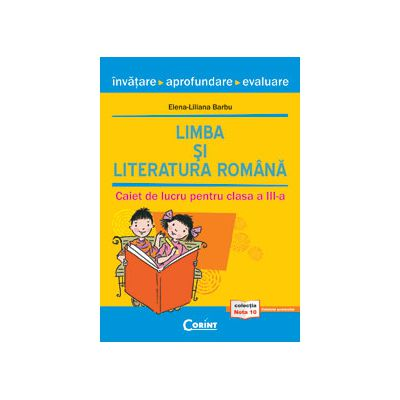 Limba si literatura romana. Invatare, aprofundare, evaluare - Caiet de lucru pentru clasa a III-a