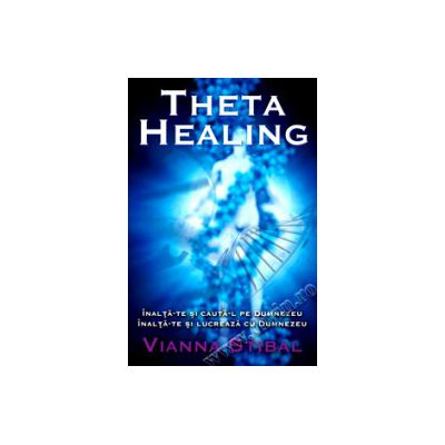 Theta Healing - Înalţă-te şi caută-L pe Dumnezeu - Înalţă-te şi lucrează cu Dumnezeu