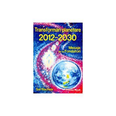 Transformari planetare 2012-2030 - Mesaje de la Fondatori
