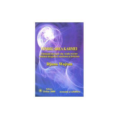 Vindecarea karmei - Eliminati blocajele din vietile trecute - Obtineti dragostea, sanatatea si fericirea
