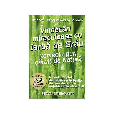 Vindecari Miraculoase cu Iarba De Grau - Remediu pur daruit de natura