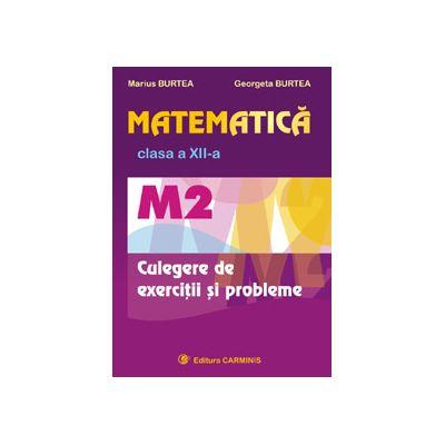 Matematica - M2 - Clasa a XII-a - Culegere de exercitii si probleme