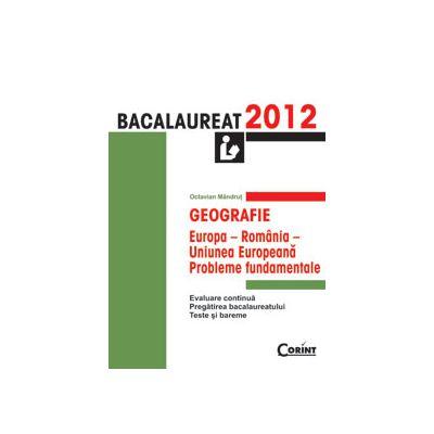 Geografie Bacalaureat 2012 - Europa, Romania, Uniunea Europeana. Probleme fundamentale