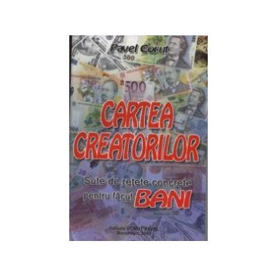 Cartea creatorilor - Sute de retete concrete pentru facut bani