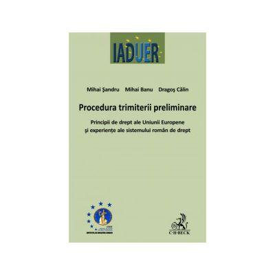 Procedura trimiterii preliminare - Principii de drept ale Uniunii Europene si experiente ale sistemului roman de drept