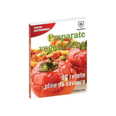 Preparate vegetariene - 90 de reţete pline de savoare