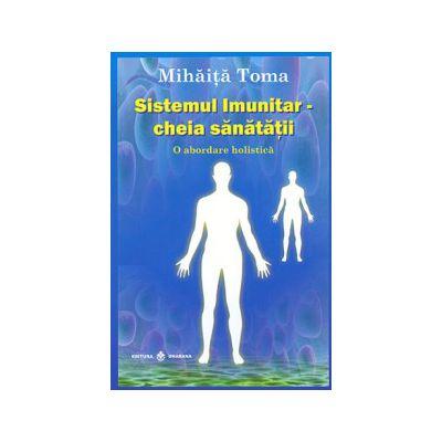 Sistemul imunitar: cheia sanatatii. O abordare holistică