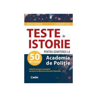 50 teste de Istorie pentru admiterea la Academia de Politie
