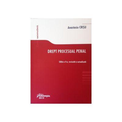 Drept procesual penal, Anastasiu Crisu. Editia a 4-a, revizuita si actualizata