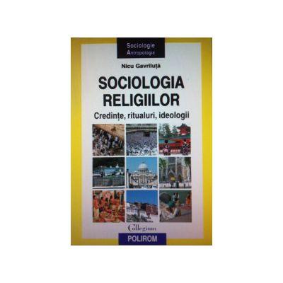 Sociologia religiilor. Credinte, ritualuri, ideologii
