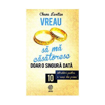 Vreau sa ma casatoresc doar o singura data