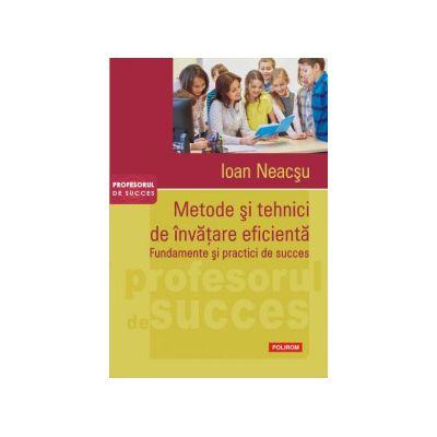 Metode si tehnici de invatare eficienta. Fundamente si practici de succes