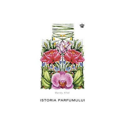 Istoria Parfumului (Mandy Aftel)