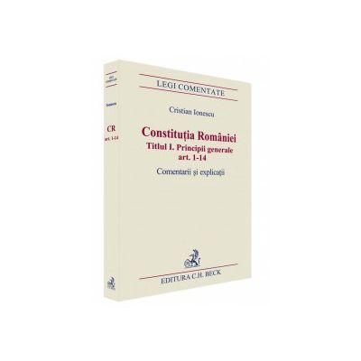 Constitutia Romaniei. Titlul I. Principii generale. Comentarii si explicatii, articolele 1-14