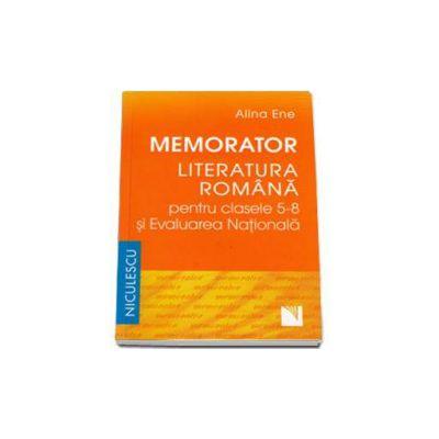 Memorator Literatura Romana pentru clasele 5-8 si Evaluarea Nationala (Alina Ene)