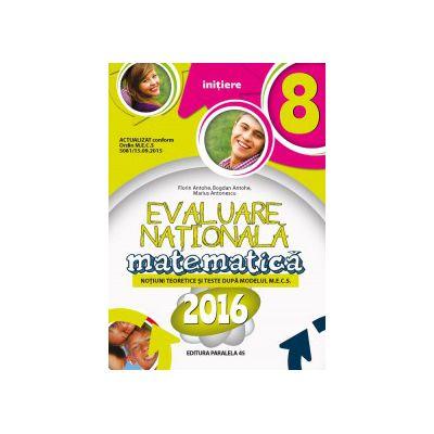 Matematica evaluare nationala 2016 - Initiere. Notiuni teoretice si teste dupa modelul M. E. C. S.