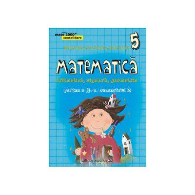 Matematica 2000 CONSOLIDARE 2015 - 2016 aritmetica, algebra, geometrie clasa a V-a partea II, semestrul 2