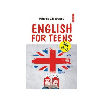English for Teens (Mihaela Chilarescu)