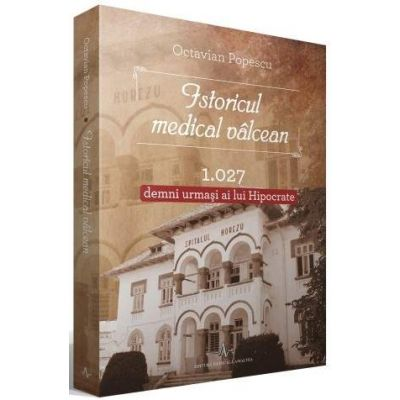 Istoricul Medical Valcean - 1027 demni urmasi ai lui Hipocrat