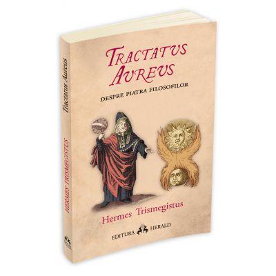 Tractatus Aureus. Tratatul de Aur al lui Hermes despre Piatra Filosofilor - Hermes Trismegistos