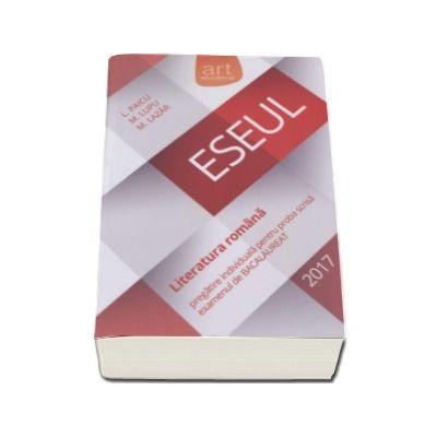 ESEUL - Literatura Romana Bacalaureat 2017 - pregatire individuala pentru proba scrisa
