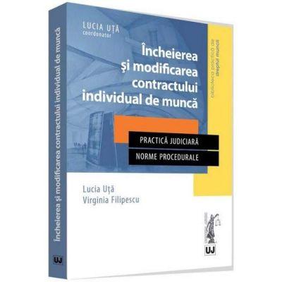 Incheierea si modificarea contractului individual de munca in jurisprudenta Curtii de Apel Bucuresti, 2014-2016 - Practica judiciara, norme procedurale