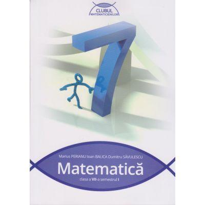 Clubul matematicienilor. Matematica pentru clasa a VII-a, semestrul I