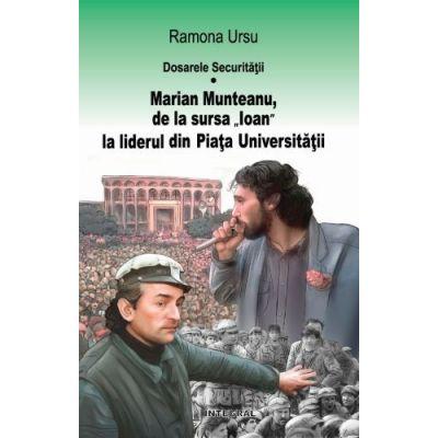"""Dosarele Securitatii. Marian Munteanu, de la sursa """"Ioan"""" la liderul din Piata Universitatii (vol. 1)"""