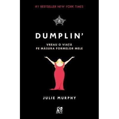 Dumplin' - Vreau o viata pe masura formelor mele Julie Murphy
